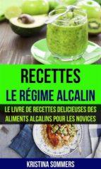 recettes: le régime alcalin: le livre de recettes delicieuses des aliments alcalins pour les novices (ebook)-9781547511846