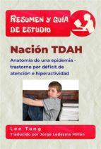resumen y guía de estudio   nación tdah: anatomía de una epidemia   trastorno por déficit de atención e hiperactividad (ebook) 9781547515646