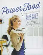 power food: original recipes by rens kroes for happy healthy livi ng rens kroes 9781592337446