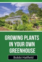 El libro de Growing plants in your own greenhouse autor BOBBI HATFIELD EPUB!