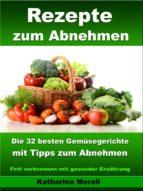 rezepte zum abnehmen - die 32 besten gemüsegerichte mit tipps zum abnehmen (ebook)-katharina morell-9783955773946