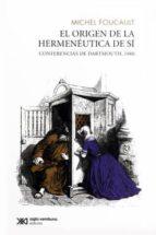 el origen de la hermeneutica del si michel foucault 9786070307546