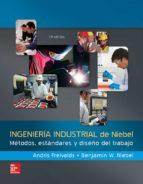 ingeniería industrial de niebel. métodos estándares benjamin niebel 9786071511546
