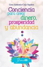 conciencia para crear dinero, prosperidad y abundancia-lino antonio ceja sapien-9786074573046