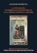 la fotografía. interpretaciones históricas en la prensa española (1839-1900) (ebook)-juan miguel sanchez vigil-9788400104146