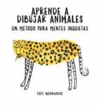 aprende a dibujar animales: un método para mentes inquietas faye moorhouse 9788401021046