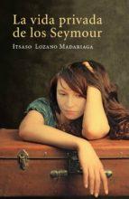 la vida privada de los seymour (ebook) itsaso lozano madariaga 9788401338946