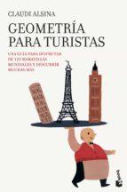 geometria para turistas: una guia para disfrutar de 125 maravilla s mundiales y descubrir muchas mas claudi alsina 9788408005346