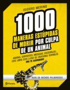 (pe) 1000 maneras estupidas de morir por culpa de un animal isidoro merino 9788408130246