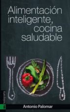 alimentacion inteligente, cocina saludable antonio palomar 9788415313946