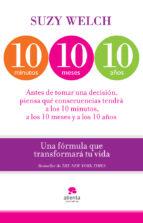 10 minutos, 10 meses, 10 años: una formula que transformara tu vi da-suzy welch-9788415320746