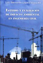estudio y evaluacion de impacto ambiental en ingenieria civil luis b lopez vazquez 9788415613046