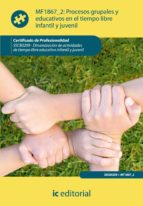 (i.b.d.)procesos grupales y educativos en tiempo libre infantil y juvenil. sscb0209   dinamizacion de actividades de tiempo      libre infantil y juvenil 9788415792246