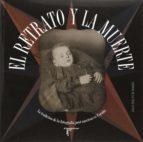 el retrato y la muerte: la tradicion de la fotografia post mortem en españa-virginia de la cruz licher-9788415801146