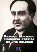 antonio machado. biografía poética de una soledad (ebook)-maria pilar galan garcia-9788415941446