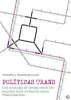 politicas trans: una antologia de textos desde los estudios trans norteameric-pol galofre-miquel misse-9788416491346