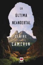 la ultima neandertal claire cameron 9788417108946