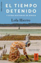 el tiempo detenido y otras historias de áfrica (ebook)-lola hierro serrano-9788417248246