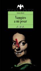 vampiro a mi pesar-andreu martin-9788420748146