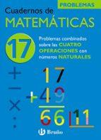 cuaderno de matematicas 17: problemas combinados con las cuatro o peraciones con numeros naturales-jose echegaray-9788421656846