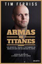 armas de titanes: los secretos, trucos y costumbres de aquellos que han alcanzado el exito timothy ferriss 9788423428946