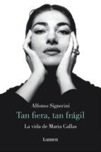 tan fiera, tan fragil: la vida de maria callas-alfonso signorini-9788426417046