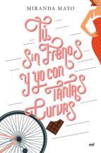 tú sin frenos y yo con tantas curvas (ebook)-miranda mayo-9788427043046