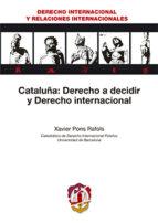 cataluña: derecho a decidir y derecho internacional xavier pons rafoils 9788429018646