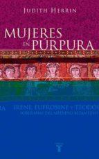 mujeres en purpura, irene, eufrosine y teodora: soberanas del med ievo bizantino-judith herrin-9788430604746