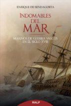 indomables del mar: marinos de guerra vascos en el siglo xviii enrique de sendagorta 9788432143946