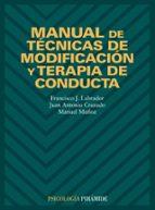 manual de tecnicas de modificacion y terapia de conducta (3 ed.)-francisco javier labrador-manuel lopez muñoz-juan antonio cruzado rodriguez-9788436813746
