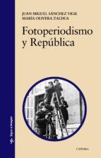fotoperiodismo y republica juan miguel sanchez vigil maria olivera zaldua 9788437632346