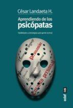 aprendiendo con los psicopatas: habilidades y estrategias para gente normal-cesar landaeta h.-9788441436046