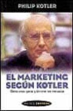 el marketing segun kotler: como crear, ganar y dominar mercados-philip kotler-9788449307546