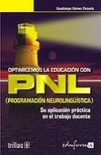 optimicemos la educacion con pnl. programacion neurolinguistica: su aplicacion practica en el trabajo docente-9788466506946