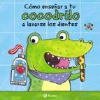 como enseñar a tu cocodrilo a lavarse los dientes jane clarke 9788469605646