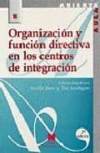 organizacion y funcion directiva en los centros de integracion 9788471336446