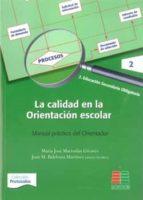 la calidad en la orientacion escolar: manual practico del orienta dor maria jose marrodan girones 9788472784246