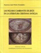 las figuras cambiantes de jesus en la literatura cristiana antigu a-francisco jose prieto fernandez-9788472998346