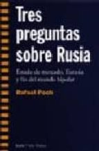tres preguntas sobre rusia: estado de mercado, eurasia y fin del mundo bipolar-rafael poch-9788474264746