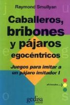 caballeros, bribones y pajaros egocentricos (t.1) (2ª ed.) raymond smullyan 9788474320046