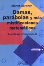 las ultimas recreaciones: damas, parabolas y mas mistificaciones matematicas martin gardner 9788474329346