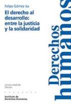 el derecho al desarrollo: entre la justicia y la solidaridad-felipe gomez isa-9788474855746