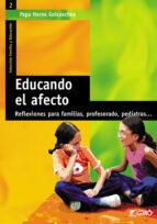 educando el afecto: reflexiones para familias, profesorado, pedia tras-pepa horno goicoechea-9788478273546