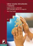 liderar escuelas interculturales  e inclusivas: equipos directivo s y profesorado ante la diversidad cultural y la inmigracion-miquel a. essomba-9788478274246