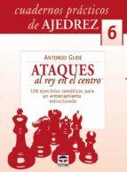 cuadernos ajedrez 06: ataques al rey-antonio gude-9788479026646