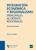 integracion economica y regionalismo; principales acuerdos region ales (3ª ed) m antonia calvo hornero 9788480046046