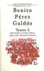 BENITO PEREZ GALDOS. TEATRO 2: DOÑA PERFECTA; LA FIERA; ELECTRA; ALMA Y VIDA; MARIUCHA; EL ABUELO