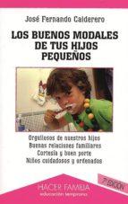 los buenos modales de tus hijos pequeños (5ª ed.)-jose fernando calderero hernandez-9788482396446