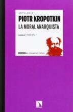 la moral anarquista (2ª ed.)-piotr kropotkin-9788483199046